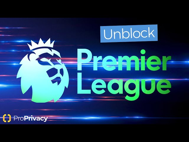 How to Watch the Premier League Abroad ⚽️🇬🇧Livestream Football Anywhere 💻ProPrivacy ✅